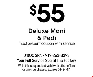 $55 Deluxe Mani & Pedimust present coupon with service. With this coupon. Not valid with other offers or prior purchases. Expires 01-24-17.