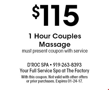$115 1 Hour CouplesMassagemust present coupon with service. With this coupon. Not valid with other offers or prior purchases. Expires 01-24-17.