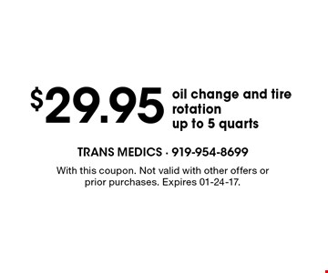 $29.95 oil change and tire rotationup to 5 quarts. With this coupon. Not valid with other offers or prior purchases. Expires 01-24-17.