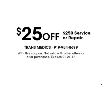 $25Off $250 Serviceor Repair. With this coupon. Not valid with other offers or prior purchases. Expires 01-24-17.