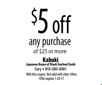 $5 off any purchase of $25 or more. With this coupon. Not valid with other offers. Offer expires 1-24-17.