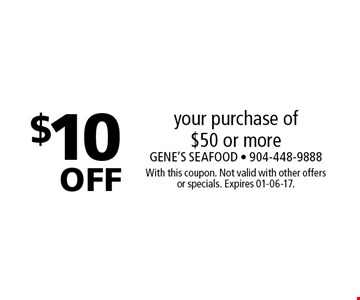 $10 off your purchase of $50 or more. With this coupon. Not valid with other offers or specials. Expires 01-06-17.