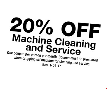 20% Machine Cleaning and Service. One coupon per person per month. Coupon must be presented when dropping off machine for cleaning and service.Exp. 1-06-17