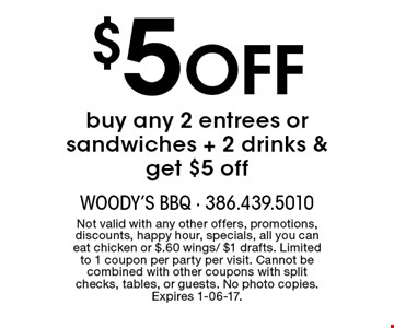 $5 Off buy any 2 entrees or sandwiches + 2 drinks & get $5 off. Not valid with any other offers, promotions, discounts, happy hour, specials, all you can eat chicken or $.60 wings/ $1 drafts. Limited to 1 coupon per party per visit. Cannot be combined with other coupons with split checks, tables, or guests. No photo copies. Expires 1-06-17.
