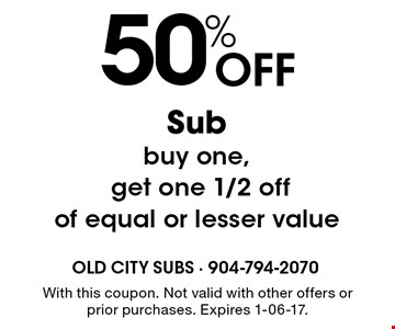 50% Off Subbuy one, get one 1/2 off of equal or lesser value . With this coupon. Not valid with other offers or prior purchases. Expires 1-06-17.
