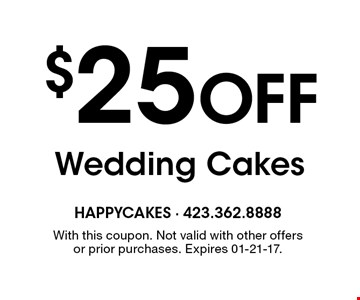 $25 Off Wedding Cakes. With this coupon. Not valid with other offers or prior purchases. Expires 01-21-17.