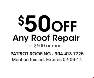 $50 Off Any Roof Repair of $500 or more. Mention this ad. Expires 02-06-17.