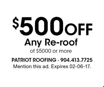 $500 Off Any Re-roof of $5000 or more. Mention this ad. Expires 02-06-17.