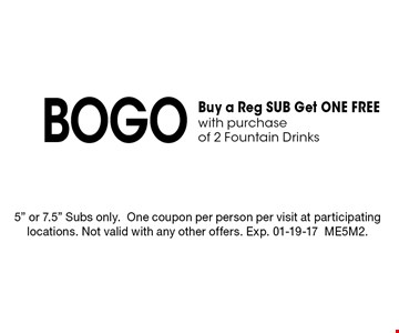 BOGO Buy a Reg SUB Get ONE FREEwith purchase of 2 Fountain Drinks. 5