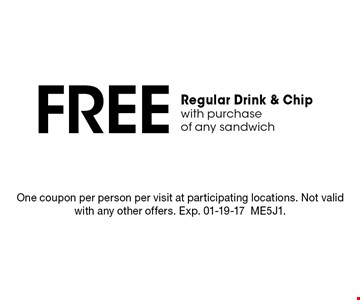 Free Regular Drink & Chipwith purchase of any sandwich. One coupon per person per visit at participating locations. Not valid with any other offers. Exp. 01-19-17ME5J1.