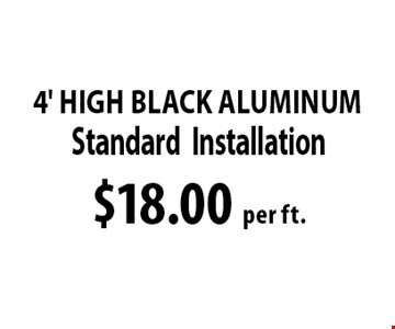 $18.00 per ft. 4' High Black Aluminum. *Must be OVER 100 FT. Not to be combined with any other discounts. 01-06-17