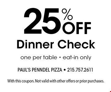 25% Off Dinner Check one per table - eat-in only. With this coupon. Not valid with other offers or prior purchases.