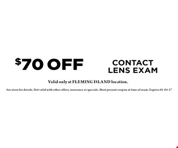 $70 OFF CONTACT LENS EXAM. See store for details. Not valid with other offers, insurance or specials. Must present coupon at time of exam. Expires 01-04-17
