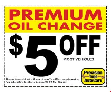 Premium Oil Change $5 off most vehicles. Cannot be combined with any other offers. Shop supplies extra. At participating locations. Expires 02-03-17. Clipper
