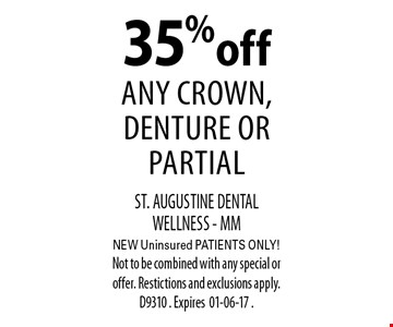 35%off Any Crown, Denture or Partial. ST. AUGUSTINE DENTAL WELLNESS - MMNEW Uninsured PATIENTS ONLY!Not to be combined with any special or offer. Restictions and exclusions apply. D9310 . Expires01-06-17 .
