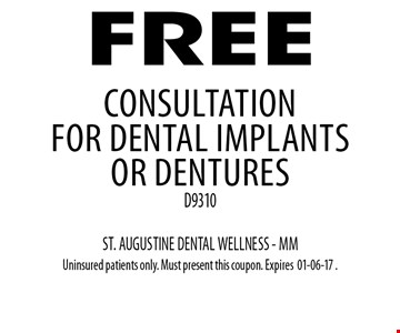 FREE Consultation for dental implants or denturesD9310. ST. AUGUSTINE DENTAL WELLNESS - MMUninsured patients only. Must present this coupon. Expires01-06-17 .