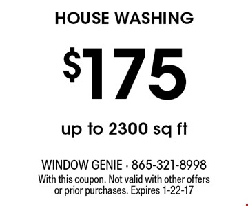 $175 HOUSE WASHING. With this coupon. Not valid with other offers or prior purchases. Expires 1-22-17