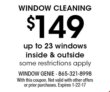 $149 WINDOW CLEANING. With this coupon. Not valid with other offers or prior purchases. Expires 1-22-17