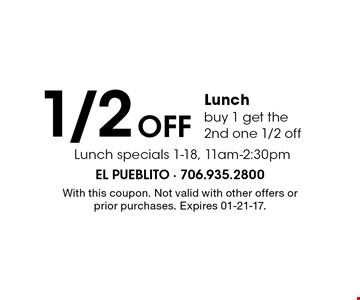 1/2 Off Lunchbuy 1 get the 2nd one 1/2 off. With this coupon. Not valid with other offers or prior purchases. Expires 01-21-17.