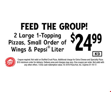 $24.99 2 Large 1-Topping Pizzas, Small Order of Wings & Pepsi Liter.