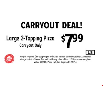 $7.99 Large 2-Topping Pizza Carryout Only.