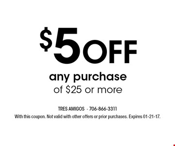 $5 Off any purchase of $25 or more. With this coupon. Not valid with other offers or prior purchases. Expires 01-21-17.