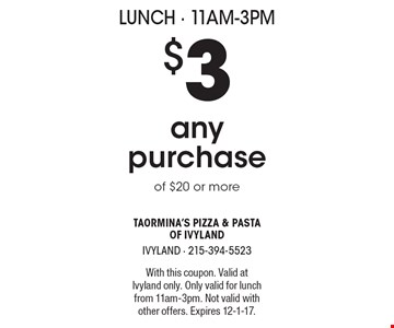 Lunch - 11am-3pm $3 off any purchase of $20 or more. With this coupon. Valid at Ivyland only. Only valid for lunch from 11am-3pm. Not valid with other offers. Expires 12-1-17.