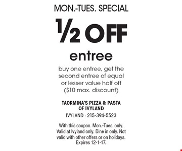 Mon.-Tues. Special 1/2 off entree. Buy one entree, get the second entree of equal or lesser value half off ($10 max. discount). With this coupon. Mon.-Tues. only. Valid at Ivyland only. Dine in only. Not valid with other offers or on holidays. Expires 12-1-17.