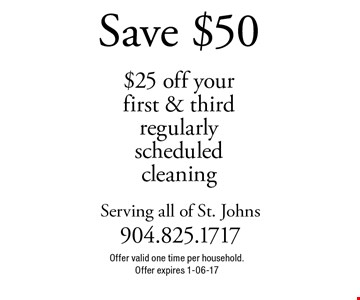 Save $50 $25 off your first & third regularly scheduled cleaning. Offer valid one time per household.Offer expires 1-06-17