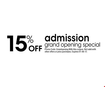 15% Off admission grand opening special. Promo Code: Grandopening With this coupon. Not valid with other offers or prior purchases. Expires 01-06-17.
