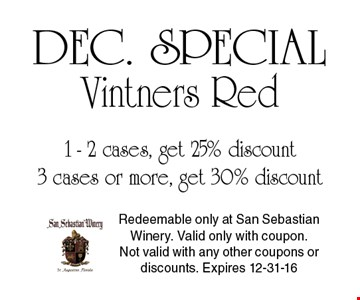 1 - 2 cases, get 25% discount 3 cases or more, get 30% discount Vintners Red. Redeemable only at San Sebastian Winery. Valid only with coupon. Not valid with any other coupons or discounts. Expires 12-31-16