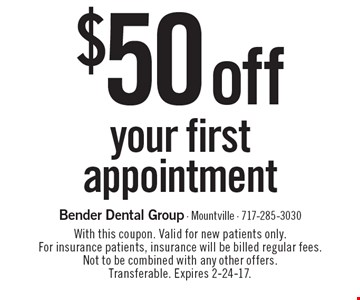$50 off your first appointment. With this coupon. Valid for new patients only. For insurance patients, insurance will be billed regular fees. Not to be combined with any other offers. Transferable. Expires 2-24-17.