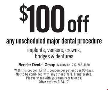 $100 off any unscheduled major dental procedure. Implants, veneers, crowns, bridges & dentures. With this coupon. Limit 1 coupon per patient per 90 days. Not to be combined with any other offers. Transferable. Please share with your family or friends. Offer expires 2-24-17.