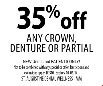 35%off Any Crown, Denture or Partial. NEW Uninsured PATIENTS ONLY!Not to be combined with any special or offer. Restictions and exclusions apply. D9310 . Expires01-06-17 . ST. AUGUSTINE DENTAL WELLNESS - MM