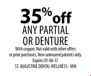 35%off any PARTIAL OR DENTURE. With coupon. Not valid with other offers or prior purchases. New uninsured patients only. Expires 01-06-17. ST. AUGUSTINE DENTAL WELLNESS - MM