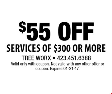 $55 Off Services of $300 or More. Valid only with coupon. Not valid with any other offer or coupon. Expires 01-21-17.