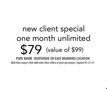 $79 new client specialone month unlimited. Pure barre Northside or east brainerd location With this coupon. Not valid with other offers or prior purchases. Expires 01-21-17.