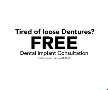 FREE Dental Implant Consultation. Call for details. Expires 01-27-17.