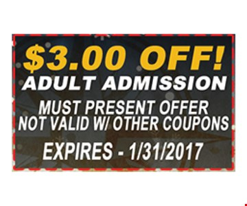 $3 off adult admission. must present offer. not valid w/ther coupons. Expires 1/31/17