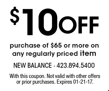 $10 Off purchase of $65 or more on any regularly priced item. With this coupon. Not valid with other offers or prior purchases. Expires 01-21-17.