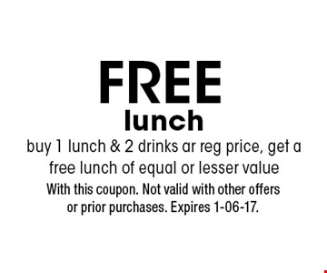 FREE lunch buy 1 lunch & 2 drinks ar reg price, get a free lunch of equal or lesser value. With this coupon. Not valid with other offersor prior purchases. Expires 1-06-17.