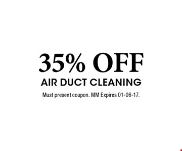35% OFF Air Duct Cleaning. Must present coupon. MM Expires 01-06-17.