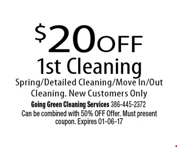 $20off 1st CleaningSpring/Detailed Cleaning/Move In/Out Cleaning. New Customers Only. Can be combined with 50% OFF Offer. Must present coupon. Expires 01-06-17