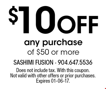 $10 Off any purchase of $50 or more. Does not include tax. With this coupon.Not valid with other offers or prior purchases.Expires 01-06-17.