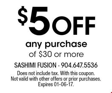 $5 Off any purchase of $30 or more. Does not include tax. With this coupon.Not valid with other offers or prior purchases.Expires 01-06-17.