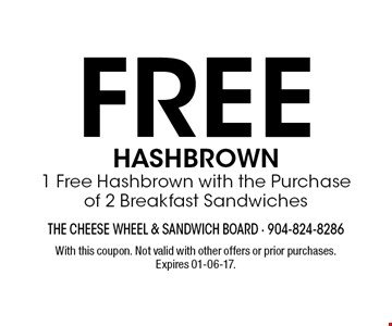 FREE hashbrown 1 Free Hashbrown with the Purchase of 2 Breakfast Sandwiches. With this coupon. Not valid with other offers or prior purchases. Expires 01-06-17.