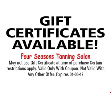 GIFT CERTIFICATES Available!. May not use Gift Certificate at time of purchase Certain restrictions apply. Valid Only With Coupon. Not Valid With Any Other Offer. Expires 01-06-17