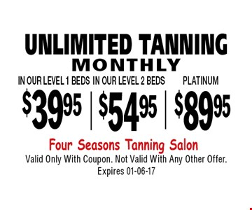 $39.95 UNLIMITED TANNING. Valid Only With Coupon. Not Valid With Any Other Offer. Expires 01-06-17