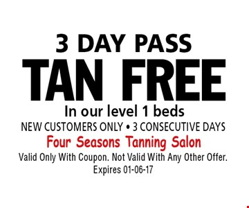 TAN FREE In our level 1 beds 3 DAY PASS. Valid Only With Coupon. Not Valid With Any Other Offer. Expires 01-06-17