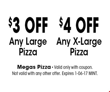 $3 OFF Any Large Pizza. Megas Pizza - Valid only with coupon. Not valid with any other offer. Expires 1-06-17 MINT.